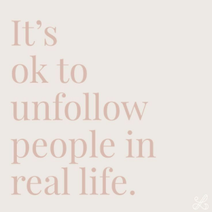 unfollow: It's  ok to  unfollow  OW  people in  real life.  LE.