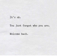 It's ok.  You just forgot who you are.  Welcome back. 8-)