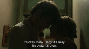 Okay, Baby, and Baby Baby: It's okay, baby. Baby, it's okay.  It's okay. It's okay.