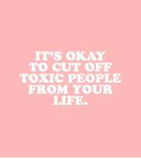 Toxic People: IT'S OKAY  TO CUT OFEF  TOXIC PEOPLE  FROM YOUR  LIFE.