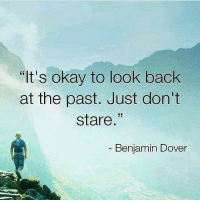 """thegoodquote 🌻: """"It's okay to look back  at the past. Just don't  stare  Benjamin Dover thegoodquote 🌻"""
