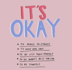 Bad, Best, and Okay: ITS  OKAY  * To mAKE MISTAKES  TO HAVE BAD DAYS  TO BE LESS THAN PERFECT  To DO WHATs BEST FOR You  TO Bt YOURSELF