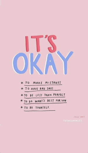Bad, Best, and Okay: ITS  OKAY  * To mAkE MISTAKES  TO HAVE BAD DAYS  TO BE LESS THAN PERFECT  TO DO WHAT'S BEST FOR You  TO BE YOURSELF  STACIE SWIFT  @stacieswift