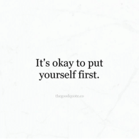 Its Okay To Put Yourself First The Good Quote Co Follow For More