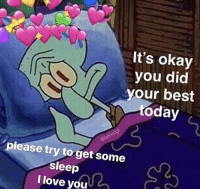 positive-memes:  For those who are struggling, you did your best.: It's okay  you did  your best  %day  please try to get some  sleep  I love you positive-memes:  For those who are struggling, you did your best.