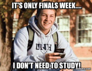 Finals, Com, and Finals Week: IT'S ONLY FINALS WEEK  IDON'T NEED TOSTUDY  MEMEPIX.COM