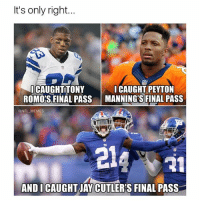 Chill, Memes, and Nfl: It's only right...  I CAUGHT PEYTON  CAUGHT TONY  ROMOS FINAL PASS MANNINGSFINAL PASS  @NFL MEMES  AND I CAUGHTIAY CUTLER S FINAL PASS No chill 😂 last like wins