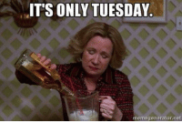 Its Only Tuesday: IT'S ONLY TUESDAY  memegenerator.net