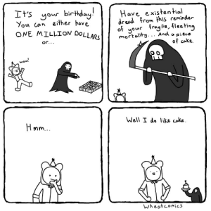 Birthday Presents [OC]: Its our birthdau!  You can either have  ONE MILLION DoLLARs  Have existential  dread from this reminder  fraqile, fleetin  mortality. .. And o pieue  or..  of cake  wOw  Well I do like cake  wheat eomics Birthday Presents [OC]