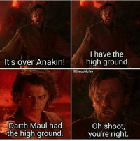 Star Wars, Davis, and Darth Maul: It's over Anakin!  Darth Maul had  the high ground  I have the  high ground.  athegoldclaw  Oh shoot,  you're right. Thanks Davie