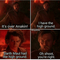 Memes, 🤖, and Darth Maul: It's over Anakin!  Darth Maul had  the high ground  I have the  high ground.  athegoldclaw  Oh shoot,  you're right.