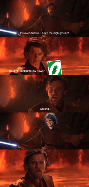 Nou: It's over Anakin, I have the high ground!  You underestimate my power!  Oh shit.. Nou