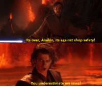 Meme, Anti, and Another: Its over, Anakin, its against shop safety!  You underestimate my saws!