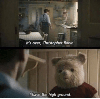 Robin, Christopher, and Christopher Robin: It's over, Christopher Robin  I have the high ground.