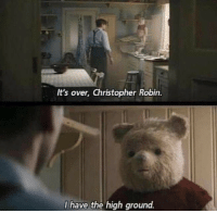 Robin, Christopher, and Christopher Robin: Its over, Christopher Robin.  I have the high ground.