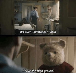 F in chat for Christopher by Andsworth MORE MEMES: It's over, Christopher Robin.  I have the high ground. F in chat for Christopher by Andsworth MORE MEMES