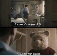 Thought, Robin, and Christopher: It's over, Christopher Robin.  I have the high ground.