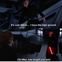 Obi wan is the best teacher! starwars: It's over father... I have the high ground.  Obi-Wan, has taught you well Obi wan is the best teacher! starwars
