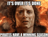 [shared by fan: Jeff Chips]: IT'S OVER ITS DONE  PIRATES HAVE A WINNING SEASON [shared by fan: Jeff Chips]