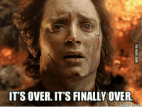 It Is Done Frodo: IT'S OVER. ITS FINALLY OVER  MEMEFUL.COM
