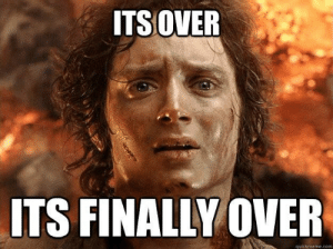 Me after finishing tonight's episode - Only fitting now that this is officially a LOTR subreddit.: ITS OVER  ITS FINALLY OVER  quickmeme.com Me after finishing tonight's episode - Only fitting now that this is officially a LOTR subreddit.