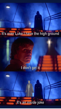 #memes #funny #lol #jokes #humor: It's over Luke Thave the high ground  I don't get it  It's an inside joke #memes #funny #lol #jokes #humor