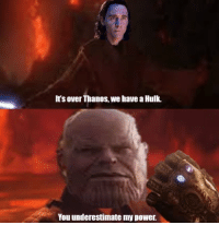 Marvel Comics, Meme, and Hulk: It's over Thanos, we have a Hulk.  You underestimate my power.