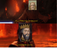 History, Power, and Lose: Its over William I have the high ground  ou underestimate my power