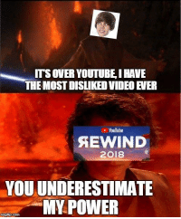 youtube.com, Power, and Video: ITS OVER YOUTUBE, I HAVE  THE MOST DISLIKED VIDEO EVER  YouTube  SEWIND  2018  YOU UNDERESTIMATLE  MY POWER