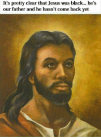 "Jesus, Memes, and Black: It's pretty clear that Jesus was black... he's  our father and he hasn't come back yet <p>Can i get an Amen? via /r/memes <a href=""http://ift.tt/2vyinAj"">http://ift.tt/2vyinAj</a></p>"