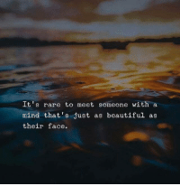 Beautiful As: It's rare to meet someone with a  mind that's just as beautiful as  their face.