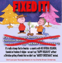 """Memes, Mississippi, and 🤖: It's  rea  trange America is th  ally  Christian Nation in  and wo can't say MERRY CHRISTMAS  really strange thatin America a country with NOOFFICIALREIGION,  founded on freedom ofreligon we can't say """"HARRY HOU AWS without  a Christian getting offerdedthatwe didn'tsay MERRY CHRISTMAS instead.  Don't put your faux-oppression on my Charlie Brown Christmas. SMH. - Ms. Mississippi"""