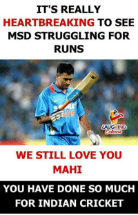 #MSDhoni: IT'S REALLY  HEARTBREAKING TO SEE  MSD STRUGGLING FOR  RUNS  LAUGHINO  WE STILL LOVE YOU  MAHI  YOU HAVE DONE SO MUCH  FOR INDIAN CRICKET #MSDhoni