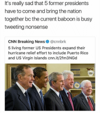 cnn.com, News, and Virgin: It's really sad that 5 former presidents  have to come and bring the nation  together bc the current baboon is busy  tweeting nonsense  CNN Breaking News @cnnbrk  5 living former US Presidents expand their  hurricane relief effort to include Puerto Rico  and US Virgin Islands cnn.it/2fm3NGd Hell nah 💀💀