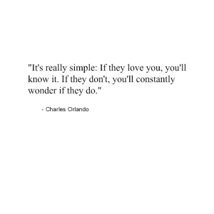 "Love, Orlando, and Wonder: ""It's really simple: If they love you, you'll  know it. If they don't, you'll constantly  wonder if they do.""  Charles Orlando"