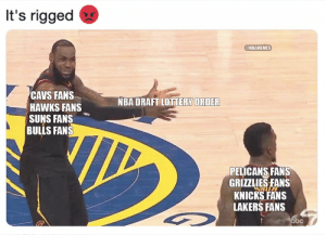 """Cavs, Memphis Grizzlies, and New York Knicks: It's rigged  @NBAMEMES  CAVS FANS  HAWKS FANS  SUNS FANS  BULLS FANS  ORDER  NBA DRAFT LOTTERY  PELICANS FANS  GRIZZLIES FANS  KNICKS FANS  LAKERS FANS NBA fans reacting to the draft being """"rigged"""" https://t.co/eLeHRERJMf"""