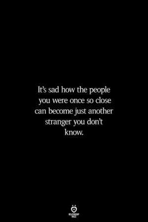Sad, How, and Another: It's sad how the people  you were once so close  can become just another  stranger you don't  know.  RULES