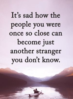 Memes, Sad, and 🤖: It's sad how the  people you were  once so close can  become just  another stranger  you don't know. <3