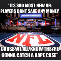 "Funny, Meme, and Money: ""ITS SAD MOST NEW NFL  PLAYERS DONT SAVE ANY MONEY  DRAFT  CAUSE WEALLKNOW THEYRE  GONNA CATCH ARAPE CASE"" Funny nfl meme by morrisoncomic"