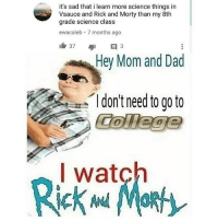 Dad, Memes, and Rick and Morty: it's sad that i learn more science things in  Vsauce and Rick and Morty than my 8th  grade science class  ewacaleb 7 months ago  Hey Mom and Dad  Idon't need to go to  I watch i like vsauce better than bbq sauce
