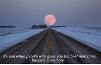 Best, Sad, and Who: it's sad when people who gave you the best memories,  become a memory