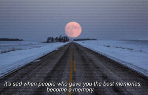 Best, Sad, and Who: it's sad when people who gave you the best memories,  ecome a memory.