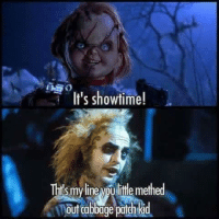 Chucky quotes Beetlejuice: It's showtime!  Th'smyline little methed  out cabbage patchkid Chucky quotes Beetlejuice