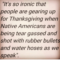 "Memes, Native American, and 🤖: ""It's so ironic that  people are gearing up  for Thanksgiving when  Native Americans are  being tear gassed and  shot with rubber bullets  and water hoses as we  speak Isn't it ironic?"