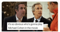 memehumor:  Amusing Michael Cohen Memes That Are Guilty As Charged: it's so obvious who's gonna play  Michael Cohen in the movie memehumor:  Amusing Michael Cohen Memes That Are Guilty As Charged
