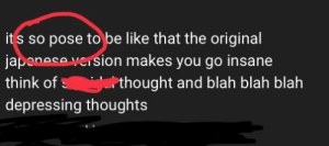 Be Like, Thought, and Think: its so pose to be like that the original  japenese version makes you go insane  think ofs  thought and blah blah blah  depressing thoughts so pose