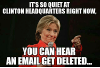 This one brought a laugh!: ITS SO QUIET AT  CLINTON HEADQUARTERS RIGHT NOW,  YOU CAN HEAR  ANEMAIL GET DELETED This one brought a laugh!