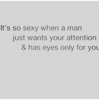 How be mans only attention