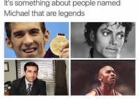 Memes, Michael, and 🤖: It's something about people named  Michael that are legends ACCURATE