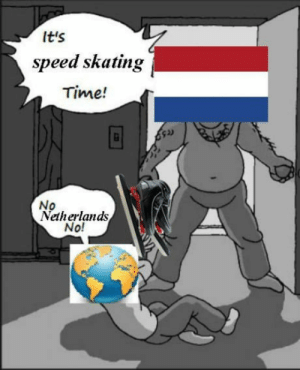 Netherlands, Time, and Speed: It's  speed skating  Time!  No  Netherlands  No! Netherlands pls